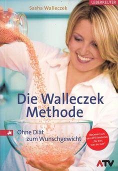 Die Walleczek Methode * Ohne Diät zum Wunschgewicht von Sasha Walleczek