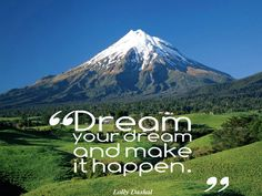 Dream your dream and make it happen. – Lolly Daskal thedailyquotes.com