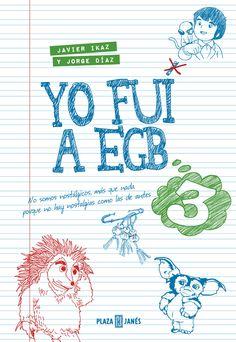 YO FUÍ A EGB de Javier Ikaz y Jorge Díaz. Más sorpresas, emociones y recuerdos http://www.tuquelees.com/libro/50627/yo-fui-a-egb-3