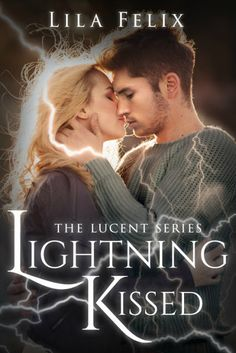 Lightning Kissed by Lila Felix •  January 4,2016 • Clean Teen Publishing https://www.goodreads.com/book/show/25750003-lightning-kissed