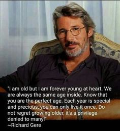 "Growing old is a privilege, says Richard Gere. ""Growing old is a privilege, says Richard Gere. Richard Gere, Wisdom Quotes, Quotes To Live By, Me Quotes, Old Age Quotes, Older Men Quotes, Quotes Images, The Words, Great Quotes"
