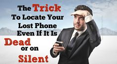 Learn the trick on how to find your lost Android or iPhone FAST even when it is on silent or dead to save time and money!