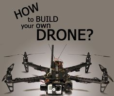 How to Build Your Own Drone? And Should You Build a Drone? Part 1 How to Build Your Own Drone? And Should You Build a Drone? Part 1 Build Drone, Build Your Own Drone, Muse Drones, Latest Drone, Flying Drones, Rc Autos, Drone Technology, Medical Technology, Energy Technology