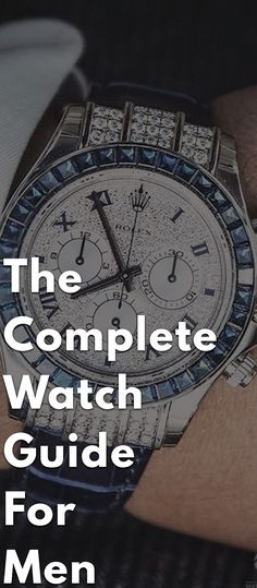 The Complete Watch Guide For Men