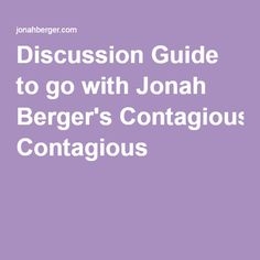 Discussion Guide to go with Jonah Berger's Contagious