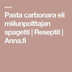Pasta carbonara eli miilunpolttajan spagetti   Reseptit   Anna.fi Pasta Alfredo, Pasta Carbonara, Anna