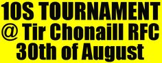 Donegal's Tir Chonaill RFC have announced a new pre season 10s tournament which will take place on the 30th of August! now on www.intouchrugby.com