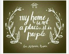 My home is not a place, it is people