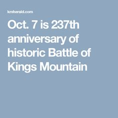 Oct. 7 is 237th anniversary of historic Battle of Kings Mountain