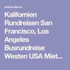 Kalifornien Rundreisen San Francisco, Los Angeles Busrundreise Westen USA Mietwagenrundreise Westküste