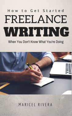 How to Get Started Freelance Writing When You Don't Know What You're Doing Freelance Online, Get Started, How To Get, Writing, Being A Writer