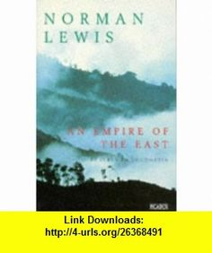 Empire of the East (9780330334075) Norman Lewis , ISBN-10: 0330334077  , ISBN-13: 978-0330334075 ,  , tutorials , pdf , ebook , torrent , downloads , rapidshare , filesonic , hotfile , megaupload , fileserve