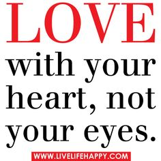 Love with your heart, not your eyes. by deeplifequotes, via Flickr