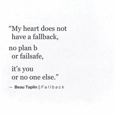 """""""My heart does not have a fallback, no Plan B or fail-safe. It's you or no one else."""" ♥"""
