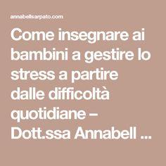 Come insegnare ai bambini a gestire lo stress a partire dalle difficoltà quotidiane – Dott.ssa Annabell Sarpato