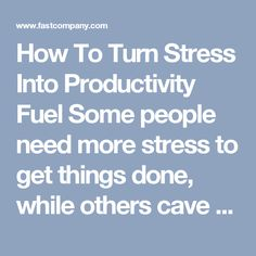 "How To Turn Stress Into Productivity Fuel Some people need more stress to get things done, while others cave beneath it. Here's how to find your ""sweet spot."""