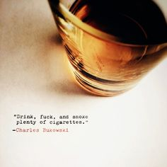 drink, fuck, and smoke plenty of cigarettes. #quotes #charlesbukowski