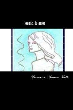 Poemas de amor: Mi canción (Volume 1) (Spanish Edition) by By Domenico Branca Path By