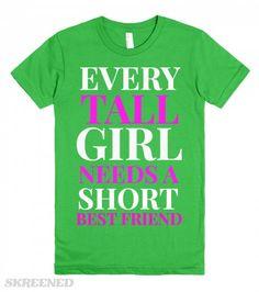 EVERY TALL GIRL NEEDS A SHORT BEST FRIEND AMERICAN APPAREL T SHIRT GREEN | EVERY TALL GIRL NEEDS A SHORT BEST FRIEND!!