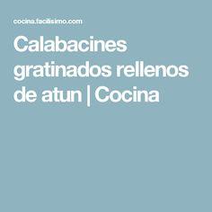 Calabacines gratinados rellenos de atun | Cocina