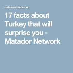 17 facts about Turkey that will surprise you - Matador Network