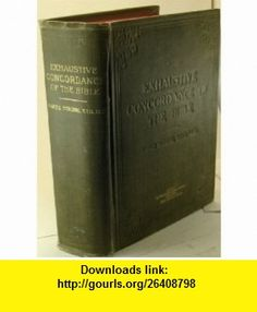 The Exhaustive Concordance of The Bible Showing Every Word of the Text of the Common English Version of the Canonical , and Every Occurrence of Each Word...with References to the English Words James Strong ,   ,  , ASIN: B00085B0XS , tutorials , pdf , ebook , torrent , downloads , rapidshare , filesonic , hotfile , megaupload , fileserve