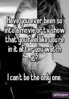 """Someone from Beloit posted a whisper, which reads """"Have you ever been so into a movie or tv show that you feel like you're in it after you watch it? True Facts, Funny Facts, Funny Relatable Memes, Teen Quotes, Bff Quotes, Funny Quotes, Fangirl, The Truman Show, Whisper Quotes"""