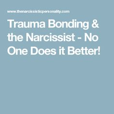 Trauma Bonding & the Narcissist - No One Does it Better!