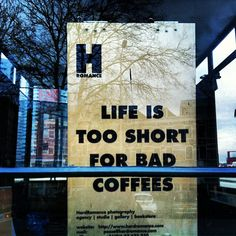 """Life is too short for bad coffees"" Coffee quote a la Verdenius"
