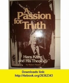 A passion for truth Hans Kung and his theology (9780824500399) Robert Nowell , ISBN-10: 0824500393  , ISBN-13: 978-0824500399 ,  , tutorials , pdf , ebook , torrent , downloads , rapidshare , filesonic , hotfile , megaupload , fileserve