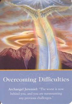 """Daily Inspirational Message Archangel Jeremiel Overcoming Difficulties, """"The worst is now behind you, and you are surmounting any previous challenges."""" 10/21/2013 soulfulheartreadings.com"""