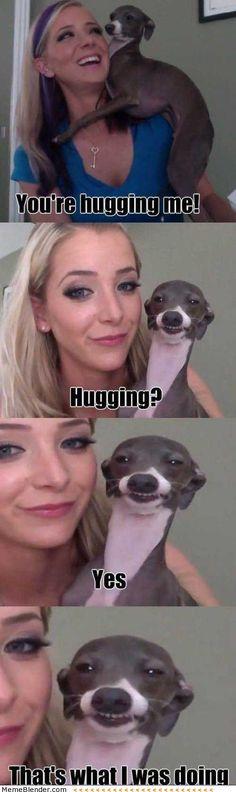 You're hugging me