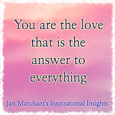 💜 You are the love that is the answer to everything 💜