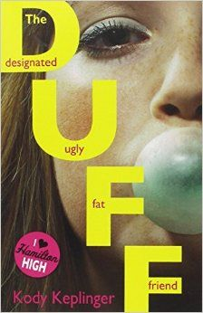 'The Duff' by Kody Keplinger - 17-year-old Bianca is smart, cynical, loyal, and well aware she's not the hot one in her group of friends. But when high-school jock and all round moron Wesley Rush tells her she's a DUFF - a Designated, Ugly Fat Friend - Bianca doesn't see the funny side. She may not be a beauty but she'd never stoop so low as to go anywhere near the likes of Wesley ... Or would she?