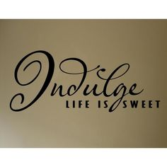 Indulge - Life is sweet - Kitchen wall quote decal - Vinyl Wall Decals found on Polyvore