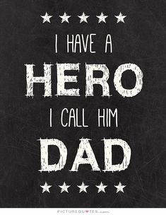 I have a hero, I call him dad. Picture Quotes.