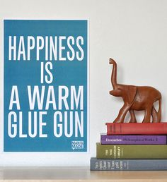 happiness is a warm glue gun. Free printable!