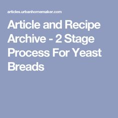 Article and Recipe Archive - 2 Stage Process For Yeast Breads