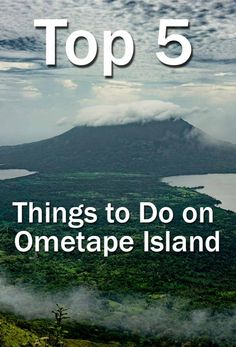 Our Top 5 Things To Do On Ometepe Island, Nicaragua