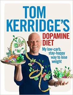 Tom Kerridge's Dopamine Diet: My low-carb, stay-happy way to lose weight: Amazon.co.uk: Tom Kerridge: 9781472935410: Books