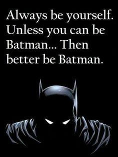Be batman! #batman #funny #quote