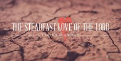 The Steadfast Love of the Lord, Day 1   Programs   Revive Our Hearts