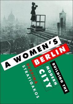 A Women's Berlin: Building the Modern City by Despina Stratigakos 2008-09-12: Amazon.es: Despina Stratigakos: Libros