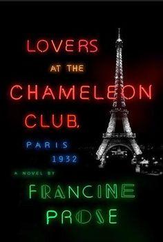 Lovers at the Chameleon Club, Paris 1932: a novel, by Francine Prose.