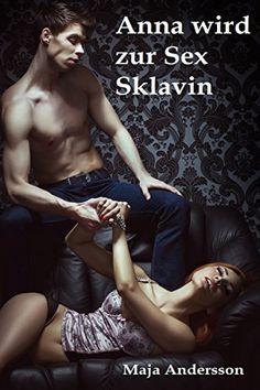 Anna wird zur Sex Sklavin - http://kostenlose-ebooks.1pic4u.com/2014/11/10/anna-wird-zur-sex-sklavin/