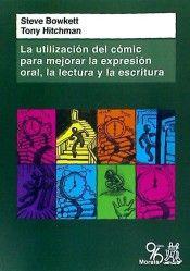 La utilización del cómic para mejorar la expresión oral, la lectura y la escritura / Steve Bowkett, Tony Hitchman ; traducido por Pablo Manzano Bernárdez