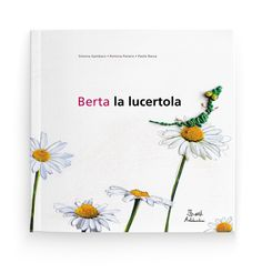 Berta la lucertola - Romina Panero, Simona Gambaro, Paolo Rocca - Età di lettura: da 7 anni.