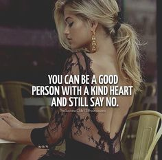 You can be a good person with a kind heart and still say No. Ambition, Woman Quotes, Life Quotes, Qoutes, Wisdom Quotes, The Success Club, Leadership, Christian Life Coaching, Abundance Quotes
