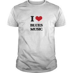 (Tshirt Choice) I Love BLUES MUSIC [TShirt 2016] Hoodies, Funny Tee Shirts