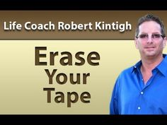Personal Life Coach Robert Kintigh - Erase Your Tape - Change Your Life 530 863 6801